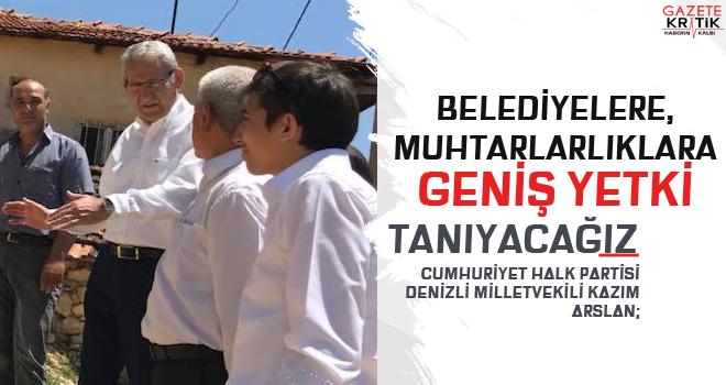 CHP'li Kazım Arslan: BELEDİYELERE ve MUHTARLIKLARA GENİŞ YETKİ TANIYACAĞIZ