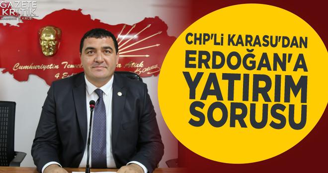 CHP'li Karasu'dan Erdoğan'a yatırım sorusu