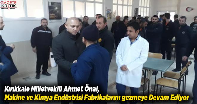 Kırıkkale Milletvekili Ahmet Önal,Makine ve Kimya Endüstrisi Fabrikalarını gezmeye Devam Ediyor