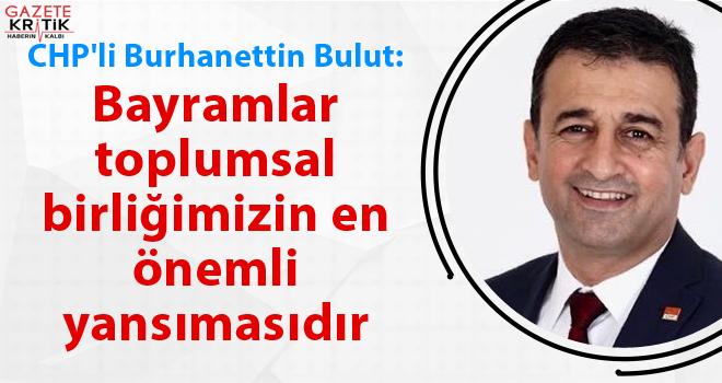 CHP'li Burhanettin Bulut : Bayramlar toplumsal birliğimizin en önemli yansımasıdır
