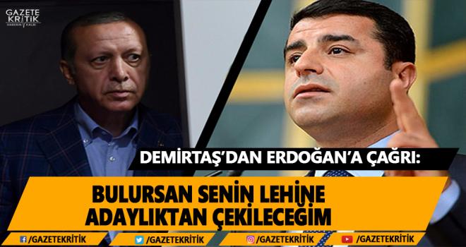 Selahattin Demirtaş'tan Erdoğan'a çağrı:Bulursan senin lehine adaylıktan çekileceğim
