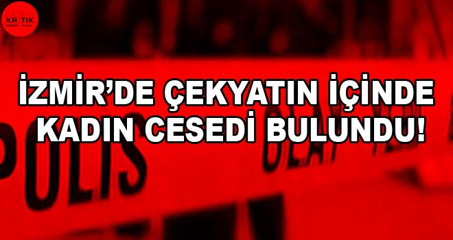 İzmir'de çekyatın içinde kadın cesedi bulundu!