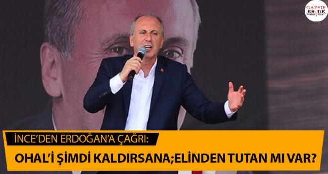 Muharrem İnce'den Erdoğan'a OHAL çağrısı: Şimdi kaldır, elini tutan mı var?