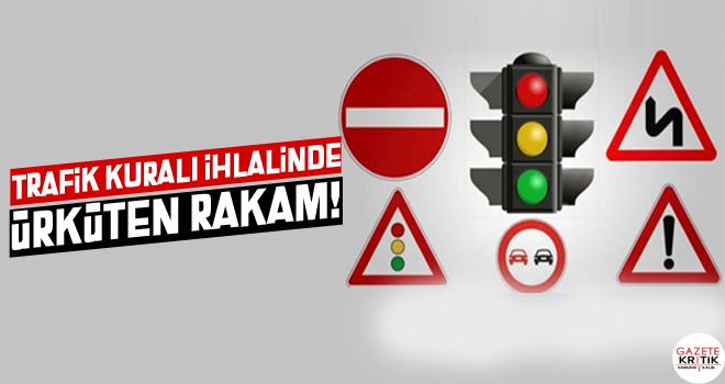 TRAFİK KURALI İHLALİNDE ÜRKÜTEN RAKAM!