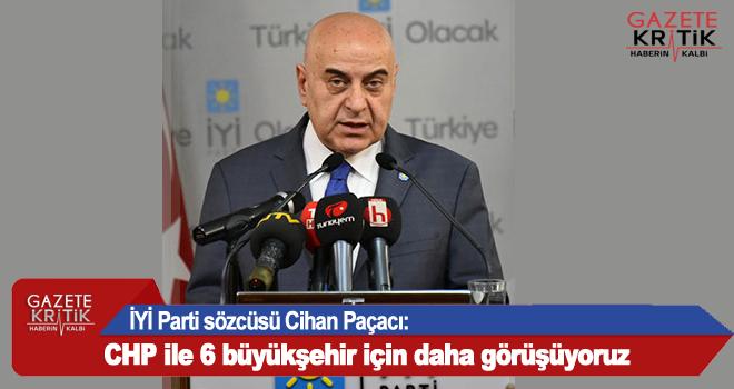 İYİ Parti sözcüsü Cihan Paçacı: CHP ile 6 büyükşehir için daha görüşüyoruz