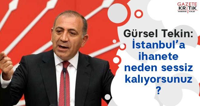 Gürsel Tekin: İstanbul'a ihanete neden sessiz kalıyorsunuz?