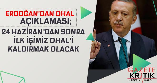 Erdoğan: 24 Haziran'dan sonra ilk işimiz OHAL'i kaldırmak olacak