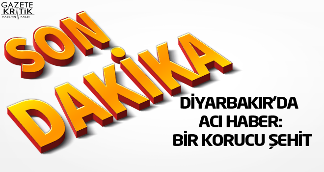 Diyarbakır'da acı haber: Bir korucu şehit