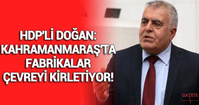 HDP'Lİ DOĞAN:KAHRAMANMARAŞ'TA FABRİKALAR ÇEVREYİ KİRLETİYOR!