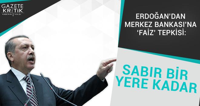 Erdoğan'dan Merkez Bankası'na 'faiz' tepkisi: Sabır bir yere kadar