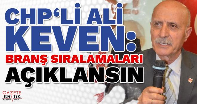 CHP'li Ali Keven: BRANŞ SIRALAMALARI AÇIKLANSIN