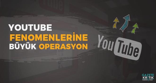 Youtube 'fenomenleri'ne operasyon