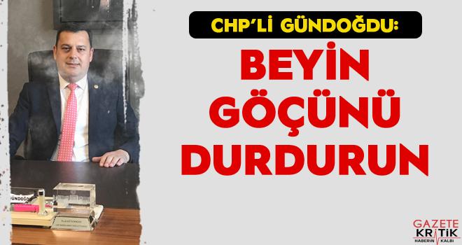 CHP'li Vecdi Gündoğdu : BEYİN GÖÇÜNÜ DURDURUN