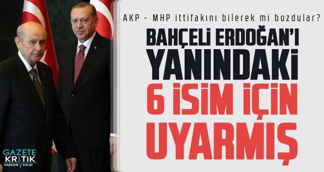 'Bahçeli, son görüşmelerinde Erdoğan'ı 6 isim hakkında uyardı'