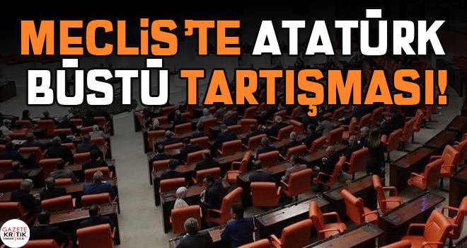 Meclis'te Atatürk büstü tartışması!