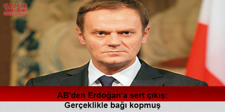 AB'den Erdoğan'a sert çıkış: Gerçeklikle bağı kopmuş