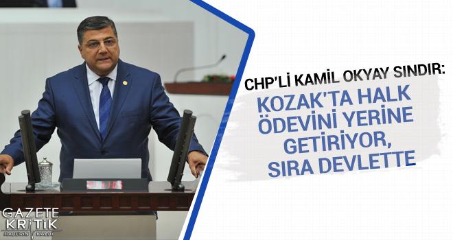 CHP'li Kamil Okyay Sındır:Kozak'ta Halk Ödevini Yerine Getiriyor, Sıra Devlette