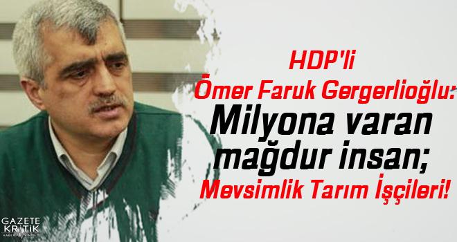 HDP'li Ömer Faruk Gergerlioğlu:Milyona varan mağdur insan; Mevsimlik Tarım İşçileri!