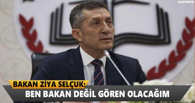 Milli Eğitim Bakanı Ziya Selçuk: Ben bakan değil gören olacağım