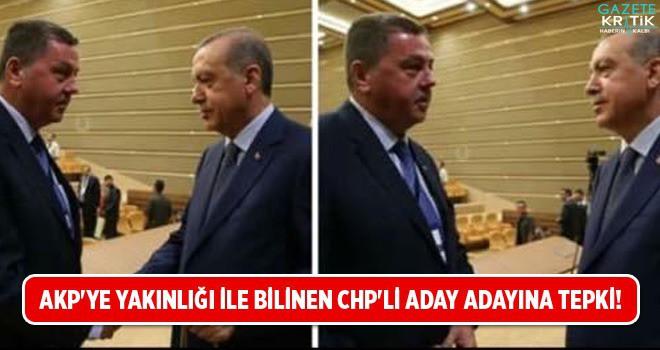 CHP'DE, AKP'YE YAKINLIĞI İLE BİLİNEN ADAY ADAYINA TEPKİ!