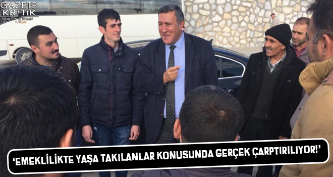 CHP'Lİ GÜRER: EMEKLİLİKTE YAŞA TAKILANLAR KONUSUNDA GERÇEK ÇARPTIRILIYOR!