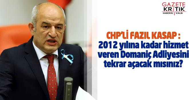 CHP'Lİ FAZIL KASAP :2012 yılına kadar hizmet veren Domaniç Adliyesini tekrar açacak mısınız?