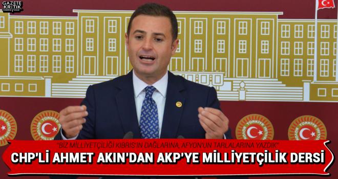 CHP'li Ahmet AKIN'DAN AKP'YE MİLLİYETÇİLİK DERSİ