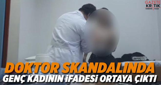 Doktor skandalında genç kadının ifadesi ortaya çıktı