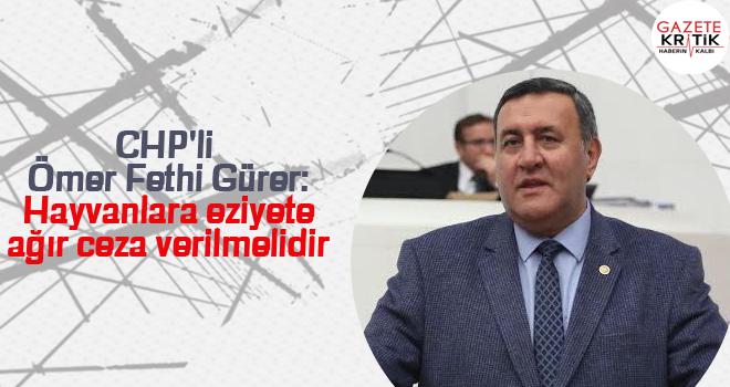 CHP'li Ömer Fethi Gürer: Hayvanlara eziyete ağır ceza verilmelidir