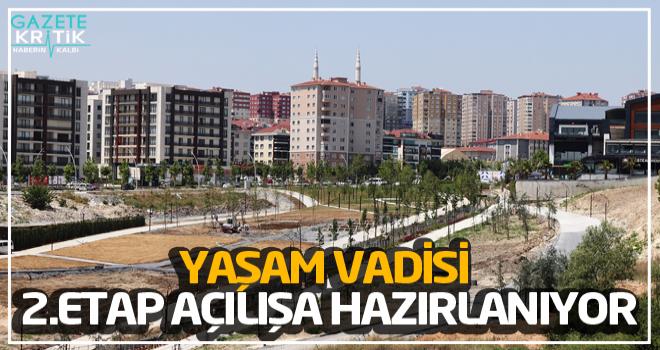 YAŞAM VADİSİ 2.ETAP AÇILIŞA HAZIRLANIYOR