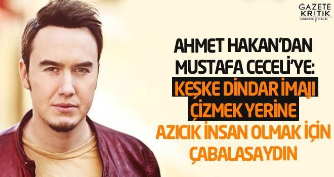 Ahmet Hakan'dan Mustafa Ceceli'ye: Keşke dindar imajı çizmek yerine azıcık insan olmak için çabalasaydın