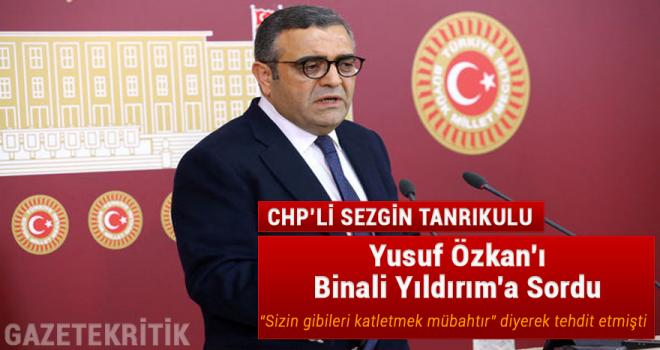 CHP'li Tanrıkulu, Yusuf Özkan'ı Binali Yıldırım'a Sordu