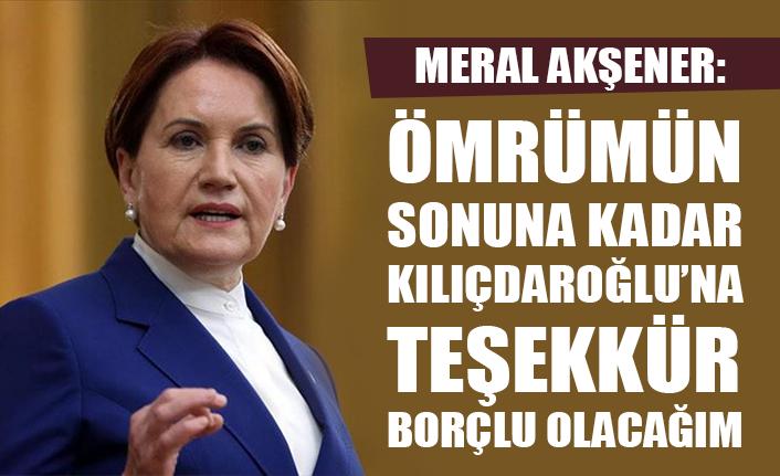 Meral Akşener: Ömrümün sonuna kadar Kılıçdaroğlu'na teşekkür borçlu olacağım