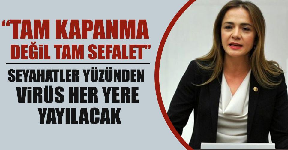 CHPli Gamze Akkuş İlgezdi: Tam kapanma değil tam sefalet