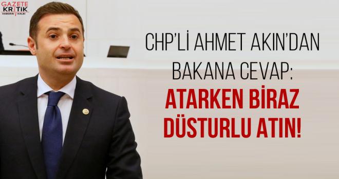 CHP'Lİ AHMET AKIN'DAN BAKANA CEVAP: ATARKEN BİRAZ DÜSTURLU ATIN!