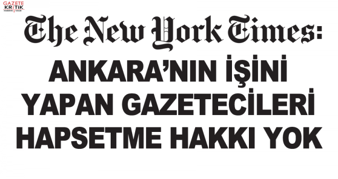 Times: Ankara'nın işini yapan gazetecileri hapsetme hakkı yok