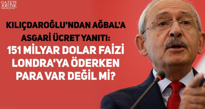 Kılıçdaroğlu'ndan Ağbal'a asgari ücret yanıtı: 151 milyar dolar faizi Londra'ya öderken para var değil mi?