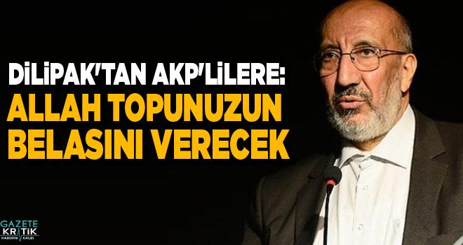 Abdurrahman Dilipak'tan AKP'lilere: Allah topunuzun belasını verecek