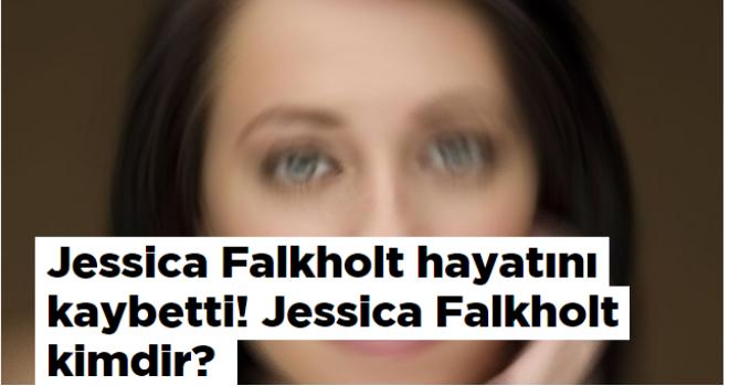 Jessica Falkholt hayatını kaybetti! Jessica Falkholt kimdir?