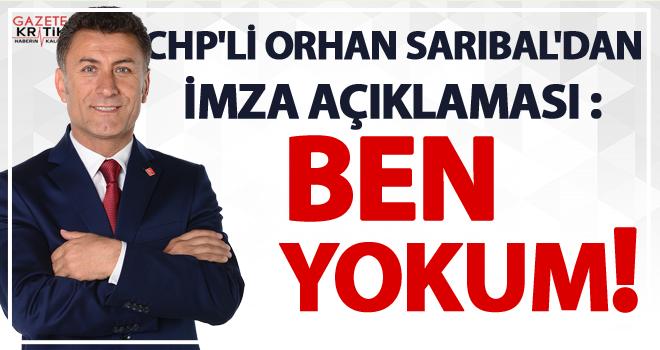CHP'li ORHAN SARIBAL'DAN İMZA AÇIKLAMASI : BEN YOKUM!..
