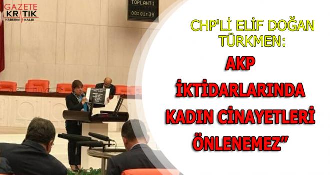 """CHP'Lİ ELİF DOĞAN TÜRKMEN:""""AKP iktidarlarında kadın cinayetleri önlenemez"""""""