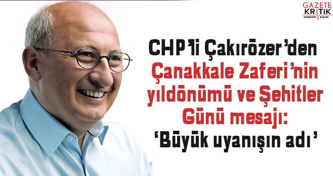 CHP'li Çakırözer'den Çanakkale Zaferi'nin yıldönümü ve Şehitler Günü mesajı:'Büyük uyanışın adı'