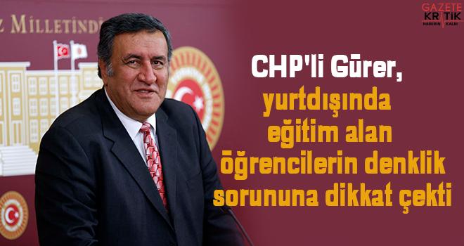 CHP'li Gürer, yurtdışında eğitim alan öğrencilerin denklik sorununa dikkat çekti