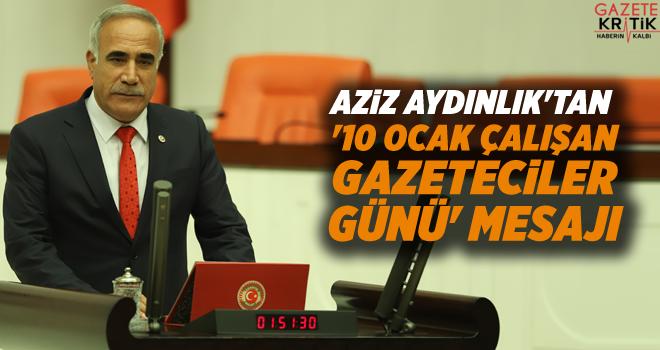 Chp Şanlıurfa Milletvekili Aziz AYDINLIK'tan '10 Ocak Çalışan Gazeteciler Günü' mesajı