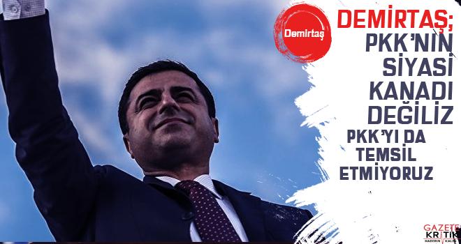 Demirtaş: PKK'yı temsil etmiyoruz, siyasi kanadı da değiliz