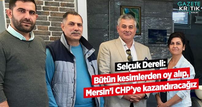 Selçuk Dereli: Bütün kesimlerden oy alıp, Mersin'i CHP'ye kazandıracağız
