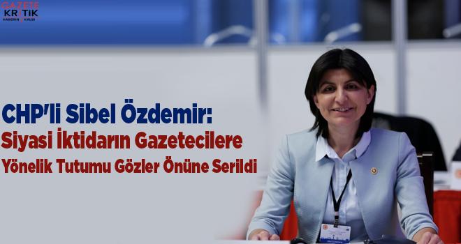 CHP'li Sibel Özdemir:Siyasi İktidarın Gazetecilere Yönelik Tutumu Gözler Önüne Serildi