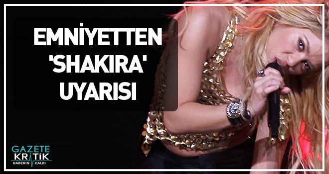 Emniyetten 'Shakira' uyarısı