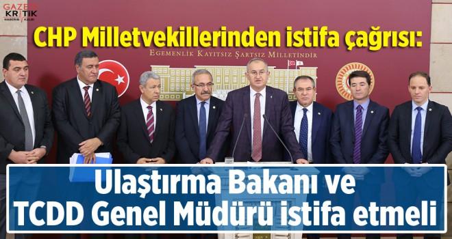 CHP Milletvekillerinden istifa çağrısı: Ulaştırma Bakanı ve TCDD Genel Müdürü istifa etmeli