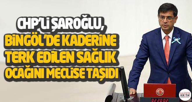 Chp'li Şaroğlu, Bingöl'de kaderine terk edilen sağlık ocağını meclise taşıdı